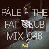 Pále - The Fat! Club Mix 046