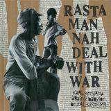RASTAMAN NAH DEAL WITH WAR