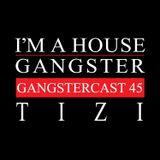 TIZI | GANGSTERCAST 45