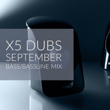 X5 Dubs Monthly Bass/Bassline Mix September