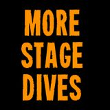 More Stage Dives - Episode 3 - Part 1