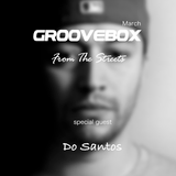 Groovebox - From The Streets March (Special Guest) Do Santos