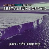 Ambient Music Guide's Best Albums of 2015 Part 1 - Deep Mix