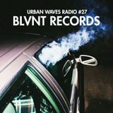 Urban Waves Radio 27 - Blvnt Records