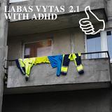 LABAS VYTAS 2.1 WITH ADHD