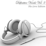 Definitive Vocals Vol. 3 (The Love Edition)