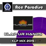 Ace Paradise - Klap Ur Hands (KLP MiX 2015)