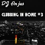 DJ Anjas Presents: Clubbing In Home Part 3 #EDM