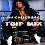 DJ CALICRUNK - TGIF MIX 4 13 18