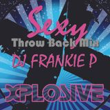 Xplosive Entertainment's DJ Frankie P - New Sexy Throwback Mix