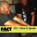 Slow To Speak - FACT Mix 351 (15-10-2012)