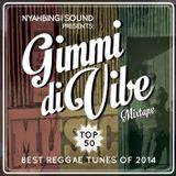 Gimmi Di Vibe Mixtape by Nyahbingi Sound - Best Reggae Tunes of 2014