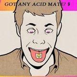 Got Any Acid Mate? 9