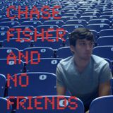 Chase Fisher and Friends Podcast Episode 4