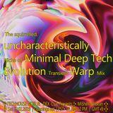 The squirrelled, uncharacteristically Niche of Minimal Deep Tech    Transient Round up Warp Mix 