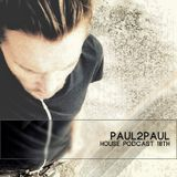 Paul2Paul - House Podcast 18th