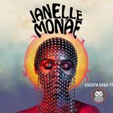 Escuta Essa 77 - Janelle Monáe: Ode à Liberdade