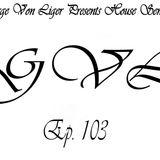 George Von Liger Presents House Sensations Ep. 103