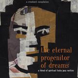 The Eternal Progenitor Of Dreams - A Blend Of Spiritual Funky Jazz Rarities