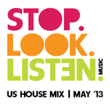 Stop.Look.Listen. US House Mix - May '13