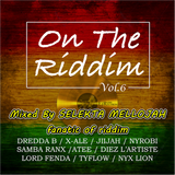 On The Riddim Vol 6 (ejrams records 2017) Mixed By SELEKTA MELLOJAH FANATIC OF RIDDIM