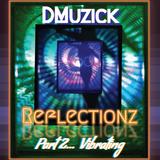 DMuzick - Reflectionz Pt 2... Vibrating