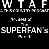 44. Best Of The SuperFans : Part One!