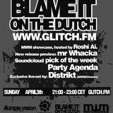 Blame it on the dutch #3 part 2, airdate: april 3rd on glitch.fm