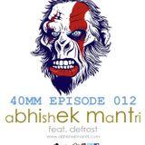 """40mm"" Episode #012 Abhishek Mantri Ft De Frost"