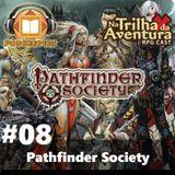 [PodKeepers] NTDA #08 - Pathfinder Society, a Sociedade dos Desbravadores