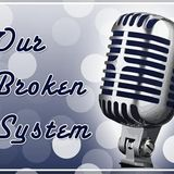 Our Broken System