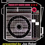 Trash City Radio Show with Joe Rebel - # 7
