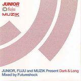 Futureshock - Dark & Long 2000 (Junior, Fuju and Muzik)
