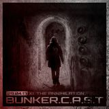 "BUNKER.C.A.S.T XI ""The Annihilation"""