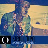 Outernational Podcast 5: Kirill Tipo