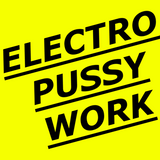ELECTRO PUSSY WORK