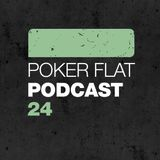 Poker Flat Podcast #24