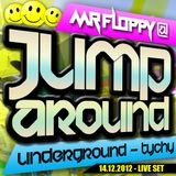 MR FLOPPY Live @ JUMP AROUND - Underground Tychy 14-12-2012 (DOWNLOAD)