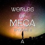 WORLDS of MeCa: Episode 8