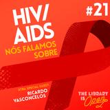 #21 HIV/AIDS: Nós Falamos Sobre