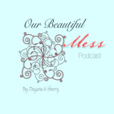 Episode #1 Our Beautiful Mess Podcast