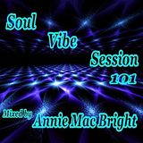 Soul Vibe Session 101 Mixed by Annie Mac Bright