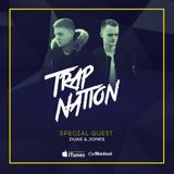 Trap Nation Episode 30 - Special Guest: Duke & Jones