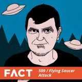 FACT mix 509 - Flying Saucer Attack (Aug '15)