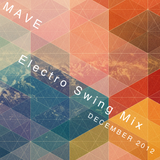 Mave | Electro Swing Mix | December 2012 Mix