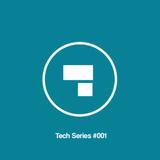 Tech Series #001