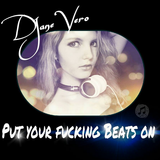DJane Vero - Put your fucking Beats on