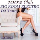 100% CLUB  BIG ROOM ELECTRO AVRIL 2018 BY DJ YANN