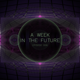A Week In The Future - Episode 006