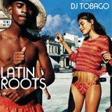 DJ TOBAGO - LATIN ROOTS